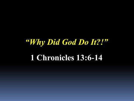 """Why Did God Do It?!"" 1 Chronicles 13:6-14. Have you ever wondered why God gave our bodies…?"