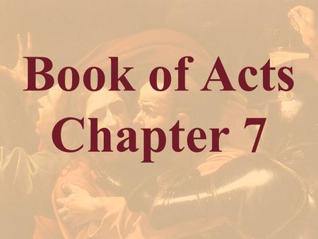 "Book of Acts Chapter 7. Acts 7:1 And the high priest said, ""Are these things so?"""