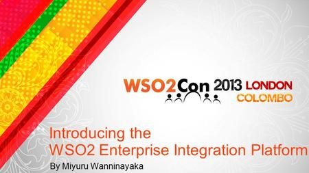 Introducing the WSO2 Enterprise Integration Platform By Miyuru Wanninayaka.