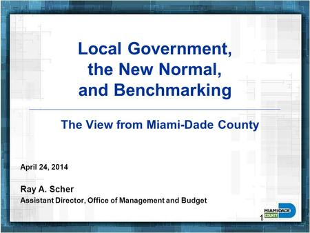 Pg. 1 Local Government, the New Normal, and Benchmarking April 24, 2014 Ray A. Scher Assistant Director, Office of Management and Budget 1 The View from.
