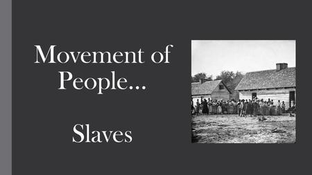 Movement of People… Slaves