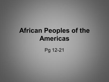African Peoples of the Americas Pg 12-21. 1. Outline the worst feature of being a slave? Give specific details. hot and hard conditions in the field whips.