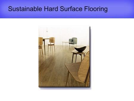 Sustainable Hard Surface Flooring. Sponsored by: