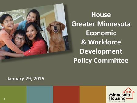 1 House Greater Minnesota Economic & Workforce Development Policy Committee January 29, 2015.