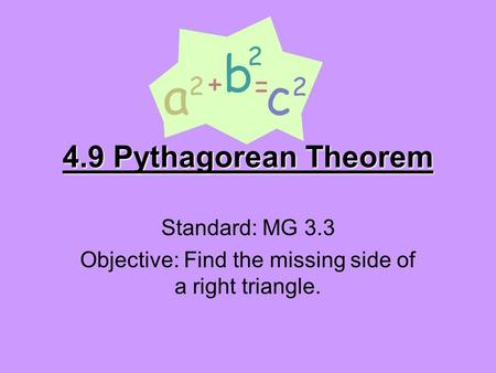 4.9 Pythagorean Theorem Standard: MG 3.3 Objective: Find the missing side of a right triangle.