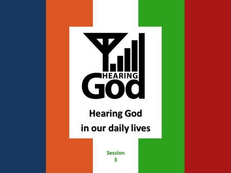 Hearing God in our daily lives Session3. Week 1 - We Hear From God! Reality, Motive, Blocks to Reception.
