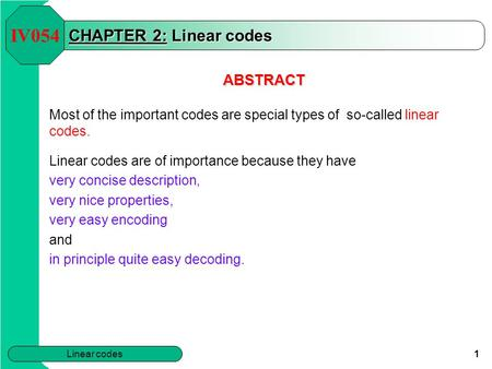 Linear codes 1 CHAPTER 2: Linear codes ABSTRACT Most of the important codes are special types of so-called linear codes. Linear codes are of importance.