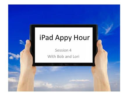IPad Appy Hour Session 4 With Bob and Lori. Agenda What is Augmented Reality? Ice Breaker #1 Ice Breaker #2 Augmented Reality Apps What is Augmented Reality?