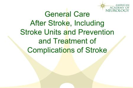 General Care After Stroke, Including Stroke Units and Prevention and Treatment of Complications of Stroke.