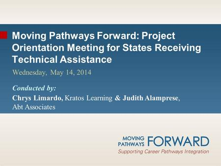 Moving Pathways Forward: Project Orientation Meeting for States Receiving Technical Assistance Wednesday, May 14, 2014 Conducted by: Chrys Limardo, Kratos.
