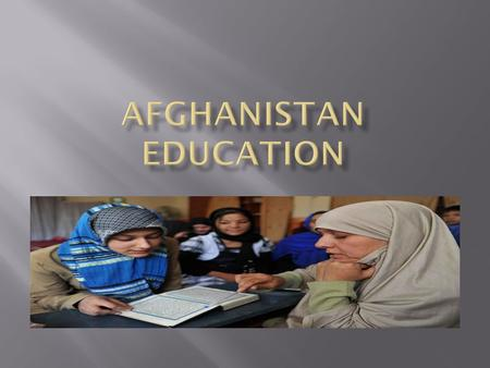  BRAC began its education program in Afghanistan in 2002 with 24 schools catering to 778 girls between 11 and 15 years of age who had never attended.