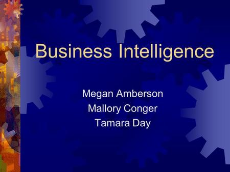 Business Intelligence Megan Amberson Mallory Conger Tamara Day.