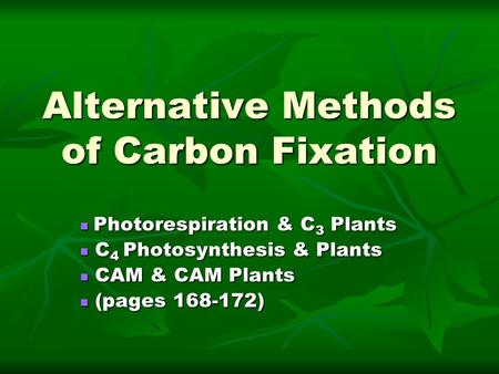 Alternative Methods of Carbon Fixation Photorespiration & C 3 Plants Photorespiration & C 3 Plants C 4 Photosynthesis & Plants C 4 Photosynthesis & Plants.