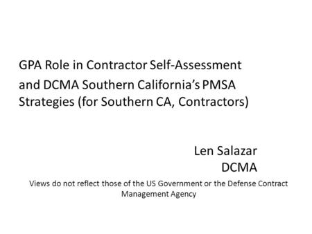Views do not reflect those of the US Government or the Defense Contract Management Agency GPA Role in Contractor Self-Assessment and DCMA Southern California's.