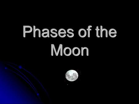 Phases of the Moon. Curriculum Standard The learner will be able to show how the phases of the moon occur. The learner will be able to show how the phases.
