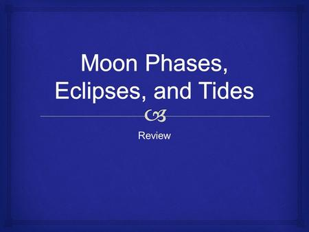 Review.  Name the Moon Phase Waning Crescent   How many tidal bulges are there at one time? Where do they occur in relation to one another? Tides.