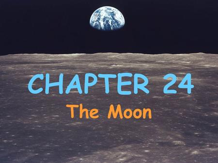 CHAPTER 24 The Moon. Theory of The Origin of the Moon Approx. 4.6 billion years ago Earth collided with an object the size of Mars. It is believed that.