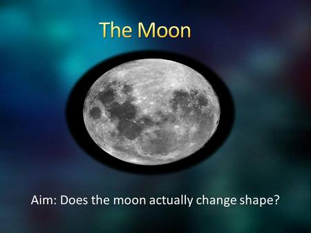 Aim: Does the moon actually change shape?. Earth was hit by the impactors too but we have weather, water, erosion, plants, plate tectonics that changes.