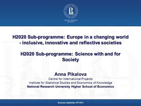 H2020 Sub-programme: Europe in a changing world - inclusive, innovative and reflective societies H2020 Sub-programme: Science with and for Society Anna.