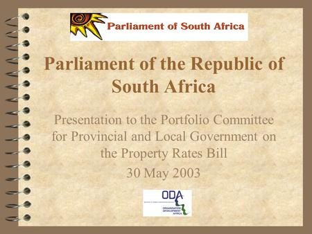 Parliament of the Republic of South Africa Presentation to the Portfolio Committee for Provincial and Local Government on the Property Rates Bill 30 May.
