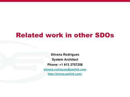 Related work in other SDOs Silvana Rodrigues System Architect Phone: +1 613 2707258