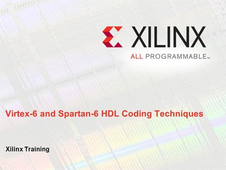 Virtex-6 and Spartan-6 HDL Coding Techniques