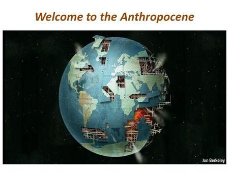 Welcome to the Anthropocene. We are approaching a state-shift in Earth's biosphere Where human activities will impact >50% of the physical & biological.