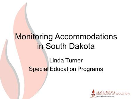 Monitoring Accommodations in South Dakota Linda Turner Special Education Programs.