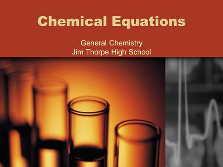 Chemical Equations General Chemistry Jim Thorpe High School.