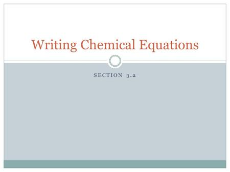 SECTION 3.2 Writing Chemical Equations. Objectives At the end of this lesson, you will be able to: Translate chemical word equations into formula equations.