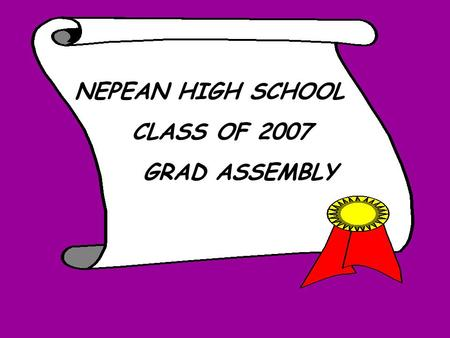 NEPEAN HIGH SCHOOL CLASS OF 2007 GRAD ASSEMBLY HANDOUTS TODAY:  INFO  COMPASS.101  COLLEGE GUIDE  IMPORTANT DATES  WEBSITES.