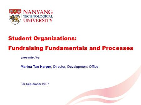 Student Organizations: Fundraising Fundamentals and Processes Marina Tan Harper, Director, Development Office 20 September 2007 presented by.