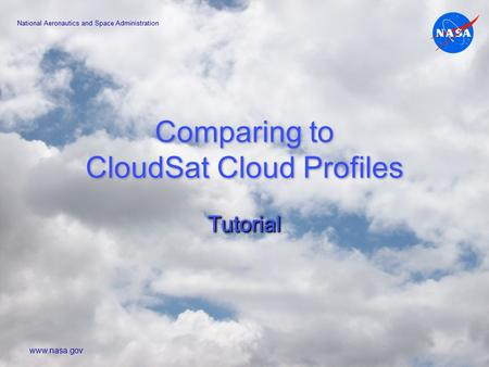 Comparing to CloudSat Cloud Profiles TutorialTutorial National Aeronautics and Space Administration www.nasa.gov.