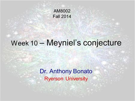 Week 10 – Meyniel's conjecture Dr. Anthony Bonato Ryerson University AM8002 Fall 2014.