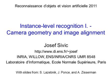 Instance-level recognition I. - Camera geometry and image alignment Josef Sivic  INRIA, WILLOW, ENS/INRIA/CNRS UMR 8548 Laboratoire.