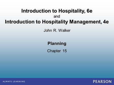Planning Chapter 15 John R. Walker Introduction to Hospitality, 6e and Introduction to Hospitality Management, 4e.