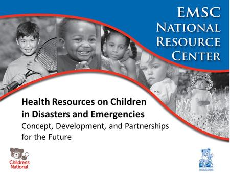 Health Resources on Children in Disasters and Emergencies Concept, Development, and Partnerships for the Future.