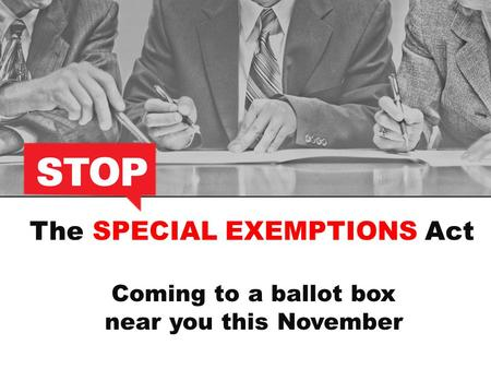 The SPECIAL EXEMPTIONS Act Coming to a ballot box near you this November.