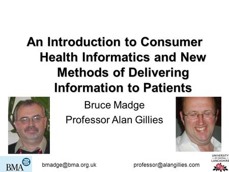 An Introduction to Consumer Health Informatics and New Methods of Delivering Information to Patients Bruce Madge.