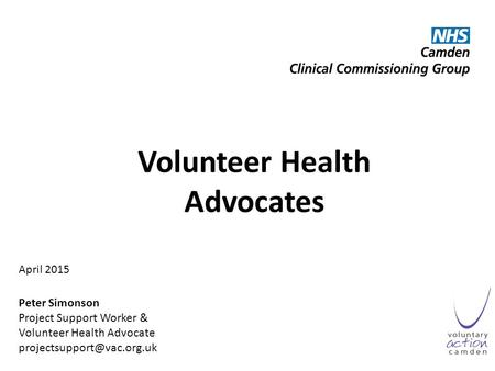 Volunteer Health Advocates April 2015 Peter Simonson Project Support Worker & Volunteer Health Advocate