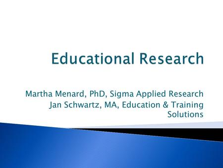 Martha Menard, PhD, Sigma Applied Research Jan Schwartz, MA, Education & Training Solutions.