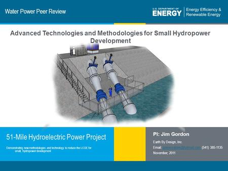 1 | Program Name or Ancillary Texteere.energy.gov Water Power Peer Review 51-Mile Hydroelectric Power Project PI: Jim Gordon Earth By Design, Inc. Email: