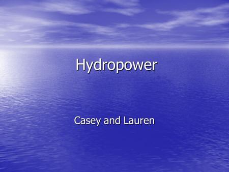 Hydropower Casey and Lauren. What Can This Type of Energy Be Used For? Generates / Produces Electricity. Generates / Produces Electricity.