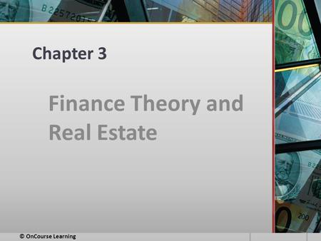 Chapter 3 Finance Theory and Real Estate © OnCourse Learning.