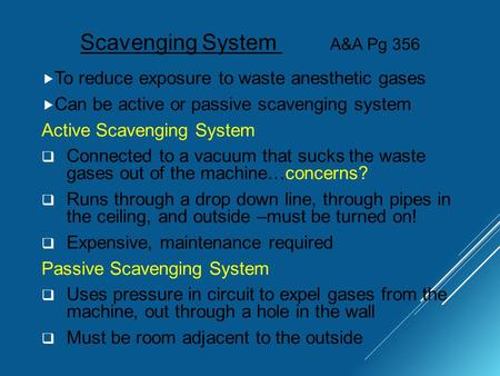 Scavenging System A&A Pg 356  To reduce exposure to waste anesthetic gases  Can be active or passive scavenging system Active Scavenging System  Connected.