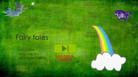 Fairy tales K-3 rd Grade Language Arts Mrs. Amber Csrenko Click Here to Continue.