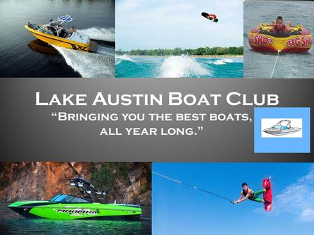 "Lake Austin Boat Club ""Bringing you the best boats, all year long."""