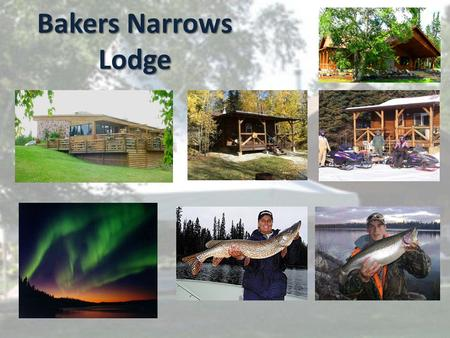 Bakers Narrows Lodge. Bakers Narrows Lodge Purchase Opportunity Family owned fishing lodge 20 LHK Cabins 10 – 16' boats c/w motors 2 – Pontoon Boats Piers.