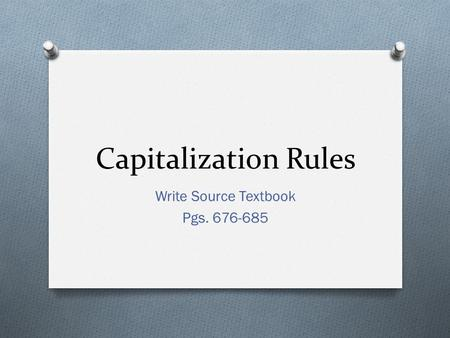 Capitalization Rules Write Source Textbook Pgs. 676-685.