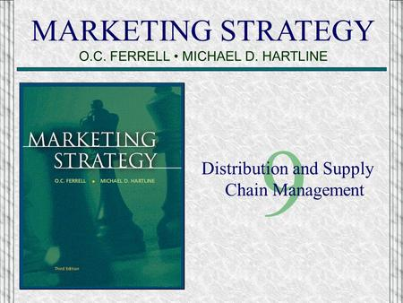 MARKETING STRATEGY O.C. FERRELL MICHAEL D. HARTLINE 9 Distribution and Supply Chain Management.